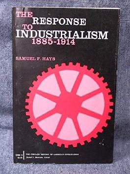 The Response to Industrialism, 1885-1913 (History of American Civilization)