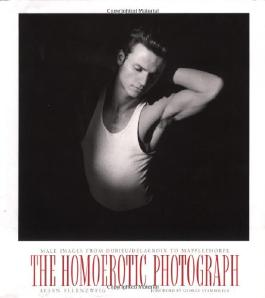 The Homoerotic Photograph : Male Images from Durieu / Delacroix to Mapplethorpe