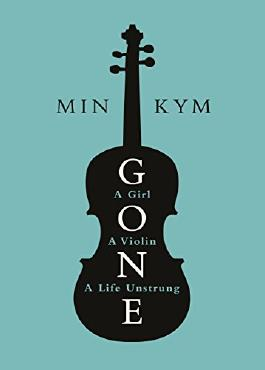 Gone: A Girl, a Violin, a Life Unstrung