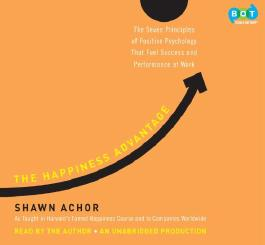 [The Happiness Advantage: The Seven Principles of Positive Psychology That Fuel Success and Performance at Work] [by: Shawn Achor]