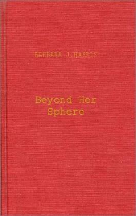 Beyond Her Sphere: Women and the Professions in American History: 4 (Contributions in Women's Studies)