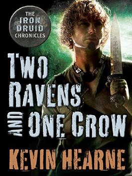 Two Ravens and One Crow: An Iron Druid Chronicles Novella (The Iron Druid Chronicles)