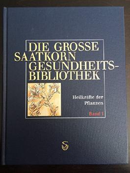 Die grosse Saatkorn Gesundheitsbibliothek Heilkräfte der Pflanzen Band 1