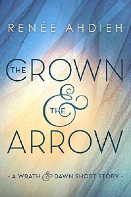 The Crown and the Arrow: A Wrath & the Dawn Short Story