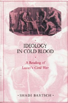 Ideology in Cold Blood: A Reading of Lucan's Civil War