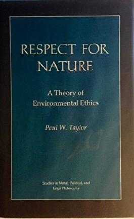 Respect for Nature: A Theory of Environmental Ethics (Studies in Moral, Political, and Legal Philosophy)
