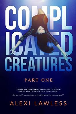 Complicated Creatures Part One: Romantic Suspense Thriller