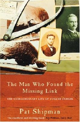 The Man Who Found the Missing Link: The Extraordinary Life of Eugene Dubois: The Life and Times of Eugene Dubois
