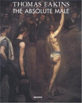 Thomas Eakins: the Absolute Male