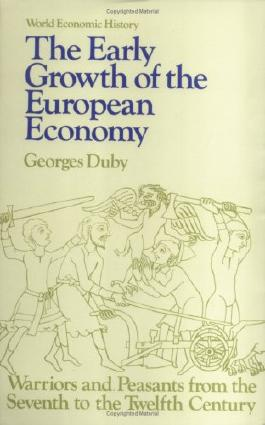 The Early Growth of the European Economy: Warriors and Peasants from the Seventh to the Twelfth Century (World Economic History Series)