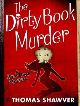 The Dirty Book Murder: A Rare Book Mystery