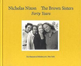 Nicholas Nixon: The Brown Sisters. Forty Years.