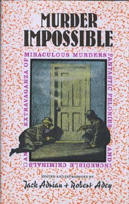 Murder Impossible: An Extravaganza of Miraculous Murders Fantastic Felonies & Incredible Criminals