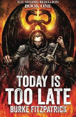 Today Is Too Late (The Shedim Rebellion) (Volume 1)