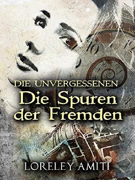 Die Spuren der Fremden:  Zeitreise-Trilogie durch die Jahre 1952-89  (Die Unvergessenen)