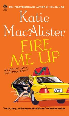 "Fire Me Up: An Aisling Grey, Guardian, Novel (""Aisling Grey, Guardian, Novel"")"