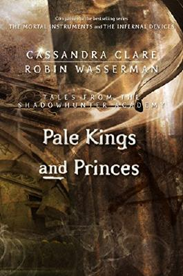 Pale Kings and Princes (Tales from the Shadowhunter Academy 6)