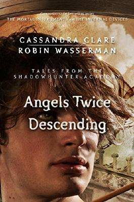 Angels Twice Descending (Tales from the Shadowhunter Academy 10)