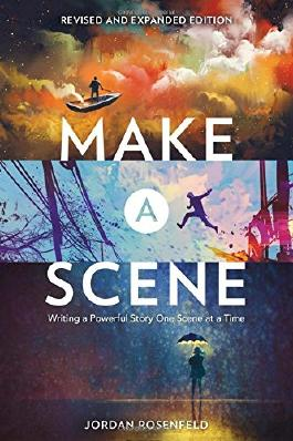 Make a Scene Revised and Expanded Edition: Writing a Powerful Story One Scene at a Time