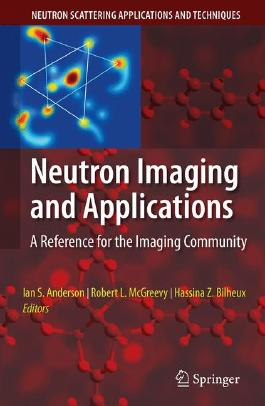 Neutron Imaging and Applications: A Reference for the Imaging Community (Neutron Scattering Applications and Techniques)