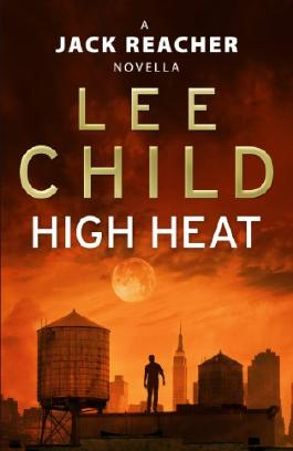 High Heat: (A Jack Reacher Novella) (Kindle Single) (Jack Reacher Short Stories Book 3)