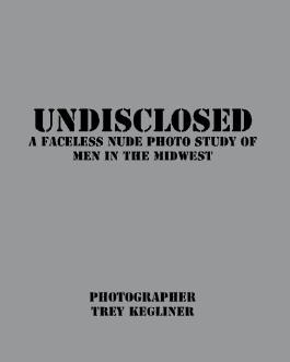 Undisclosed: A Faceless nude photo study of real men in the Midwest