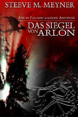 Das Siegel von Arlon: Adrian Pallmers magische Abenteuer