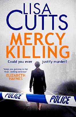 Mercy Killing: Mercy Killing: Taut. Tense. Gripping Read! You're at the heart of the killer investigation