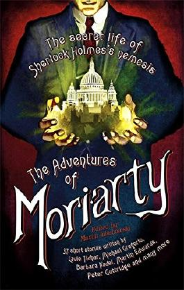 The Mammoth Book of the Adventures of Moriarty: The Secret Life of Sherlock Holmes's Nemesis - 37 short stories