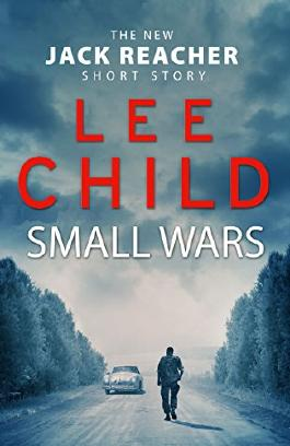 Small Wars: (The new Jack Reacher short story) (Kindle Single)