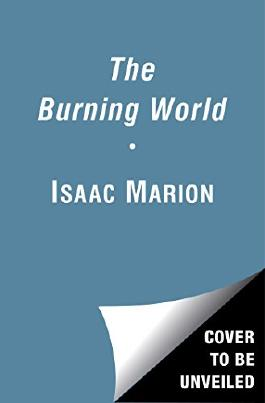 The Burning World: A Warm Bodies Novel (The Warm Bodies Series Book 3)