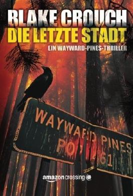 Die letzte Stadt (Ein Wayward-Pines-Thriller, Buch 3)