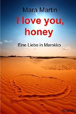 I love you, honey: Eine Liebe in Marokko