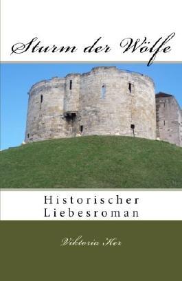 Sturm der Woelfe: Historischer Liebesroman