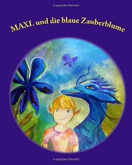 Maxl und die blaue Zauberblume: Band 1 der Kinderfantasy-Geschichten von Katharine Loster