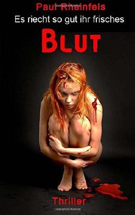 Es riecht so gut ihr frisches Blut: Ein Serienkiller auf Menschenjagd