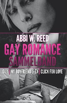Gay Romance Sammelband: Guy | My Boyfriend's Ex | Click for Love