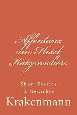 Affentanz im Hotel Katzenschiss: Short Stories & Gedichte