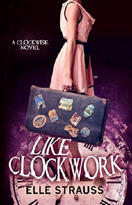 Like Clockwork: A Young Adult Time Travel Romance (Clockwise Collection)