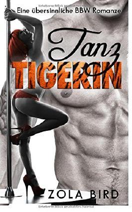Tanz, Tigerin!: Eine Ubersinnliche BBW Romanze (Tigerwandler-Milliardar)