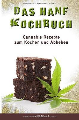 Hanf Kochbuch: Cannabis Rezepte, Marihuana und Haschisch zum Kochen (Medizinisches Marihuana, Cannabis Kochbuch, Marihuana Rezepte, High, Hanf, Haschisch, Band 1)