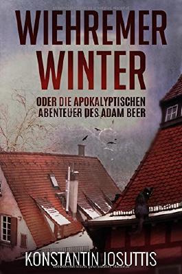 Wiehremer Winter: oder die apokalyptischen Abenteuer des Adam Beer