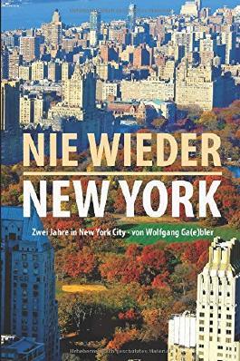 Nie wieder New York: 2 Jahre in New York City von Wolfgang Ga(e)bler
