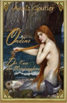 Ondine - Der Kuss der Meerjungfrau. Ein Märchen für Erwachsene