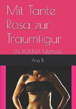Mit Tante Rosa zur Traumfigur: Die ROKINA Methode