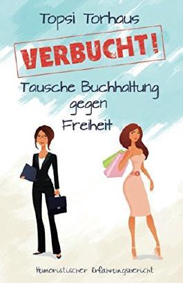 VERBUCHT!: Tausche Buchhaltung gegen Freiheit