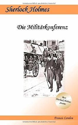Die Militärkonferenz: Ein Sherlock Holmes Abenteuer (Francis London's Sherlock Holmes, Band 8)