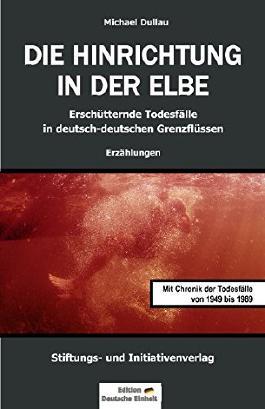 DIE HINRICHTUNG IN DER ELBE: Erschütternde Todesfälle in deutsch-deutschen Grenzflüssen