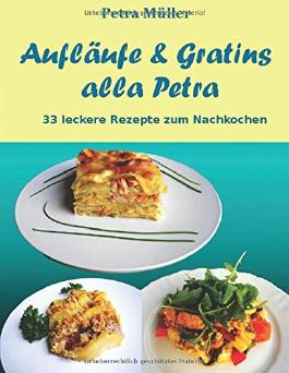 Aufläufe & Gratins alla Petra: 33 leckere Rezepte zum Nachkochen (Petras Kochbücher)