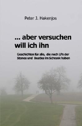 ... aber versuchen will ich ihn: Geschichten fuer alle, die noch LPs von den Stones und Beatles im Schrank haben.